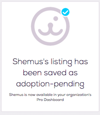 Confirmation message: Pet listing has been saved privately to the Pro Dashboard as Adoption Pending