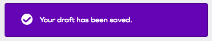 Purple message confirms your draft has been saved