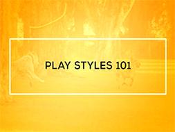 Play Styles 101